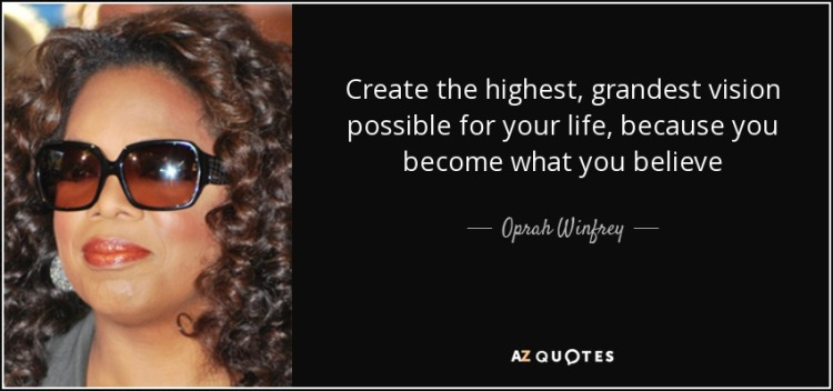 quote-create-the-highest-grandest-vision-possible-for-your-life-because-you-become-what-you-oprah-winfrey-49-23-11.jpg